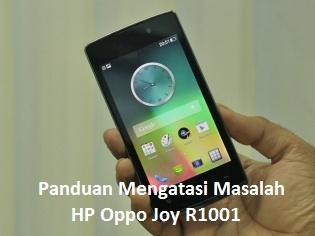 Panduan Mengatasi HP Oppo Joy R1001