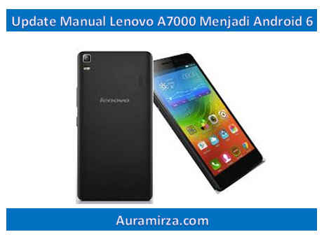 update manual lenovo a7000 menjadi android 6 marshmallow