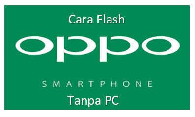 Cara Flash Oppo Smartphone Tanpa PC