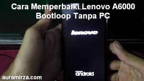 Cara Memperbaiki Lenovo A6000 Bootloop Tanpa PC | SocioTekno